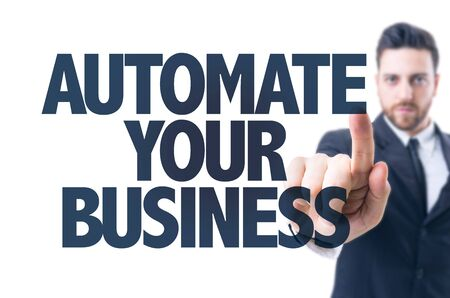 automate: Business man pointing the text: Automate Your Business