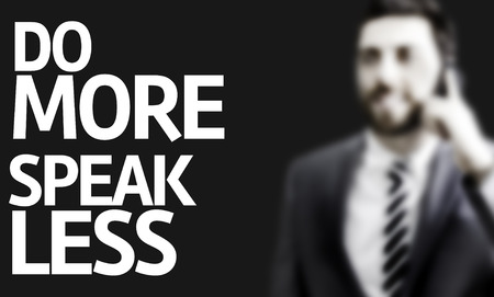 less: Business man with the text Do More Speak Less in a concept image