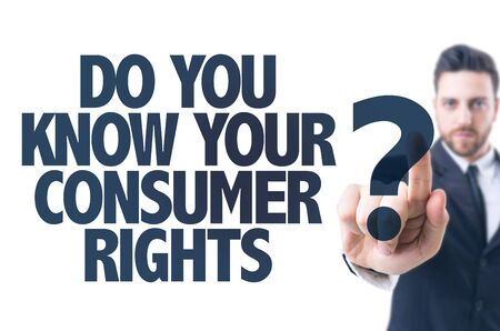 consumer rights: Business man pointing the text: Do You Know Your Consumer Rights?