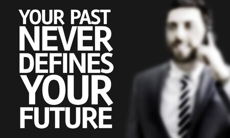 defines: Business man with the text Your Past Never Defines Your Future in a concept image
