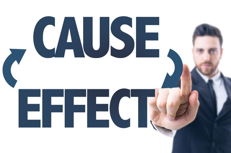 cause and effect: Business man pointing the text: Cause Effect