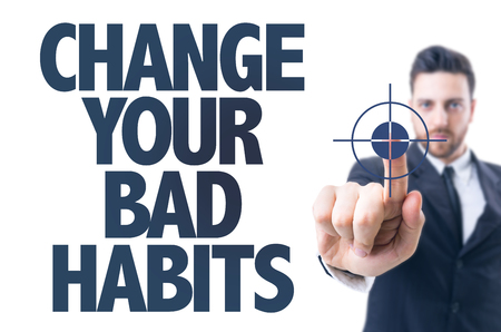 bad habits: Business man pointing the text: Change Your Bad Habits