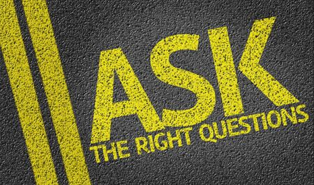 Ask The Right Questions written on the road