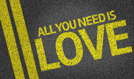 all love: All You Need is Love written on the road