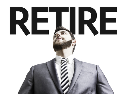 retire: Business man with the text Retire in a concept image