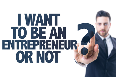 to be or not be: Business man pointing the text: I Want to be an Entrepreneur Or Not?
