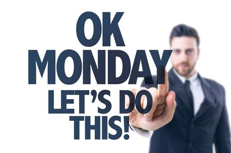 this: Business man pointing the text: Ok Monday, Lets do This!