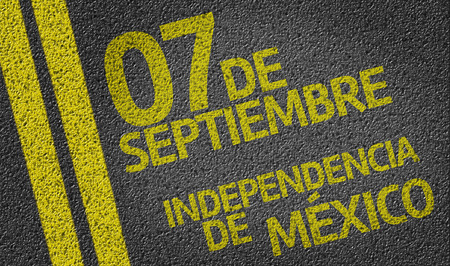 independency: 07 September, Mexico Independency in Spanish written on the road
