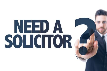 solicitor: Business man pointing the text Need a Solicitor?