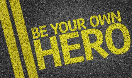 robust: Be your Own Hero written on the road