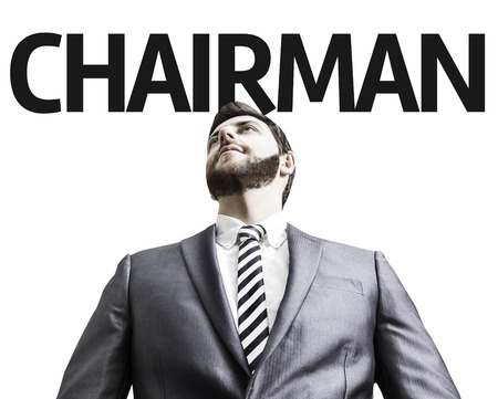 the chairman: Business man with the text Chairman in a concept image