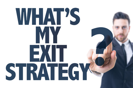 terminating: Business man pointing the text: Whats My Exit Strategy?