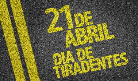 21: April 21, Tiradentes Day (in Portuguese) written on the road