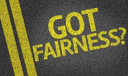 fairness: Got Fairness? written on the road