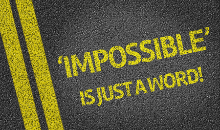 persevere: Impossible Is Just A Word! written on the road