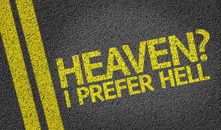 to prefer: Heaven? I Prefer Hell written on the road