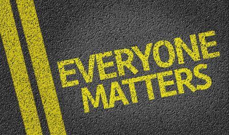 everyone: Everyone Matters written on road Stock Photo