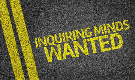 inquiring: Inquiring Minds Wanted written on the road