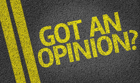 opinion: Got an Opinion? written on the road Stock Photo