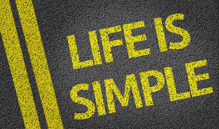 simple life: Life Is Simple written on the road