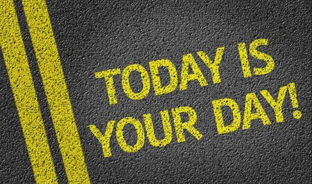 road surface: Today is your day text on road surface