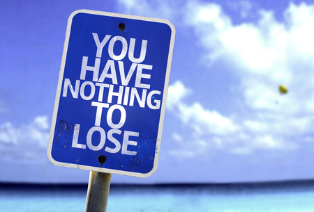 You have nothing to lose sign with sea background