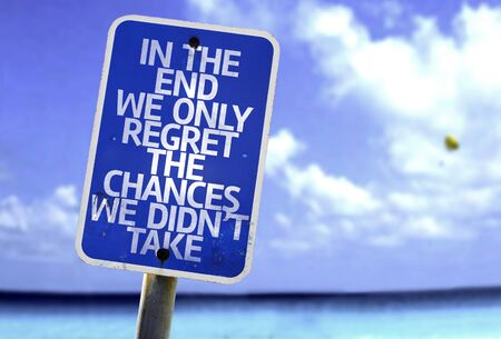 regret: In the end we only regret the chances we didnt take sign with sea background