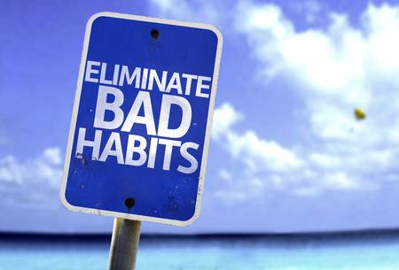 bad habits: Eliminate bad habits sign with sea background