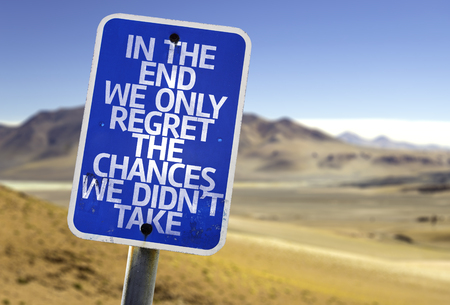 regret: In the end we only regret the chances we didnt take sign with desert background