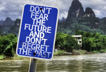 regret: Dont fear the future and dont regret the past sign with wetland background