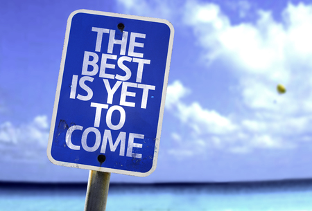 anticipate: The best is yet to come sign with sea background