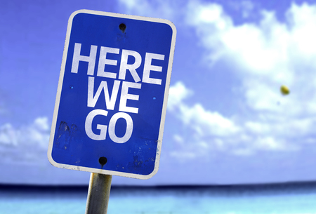 go sign: Here we go sign with sea background