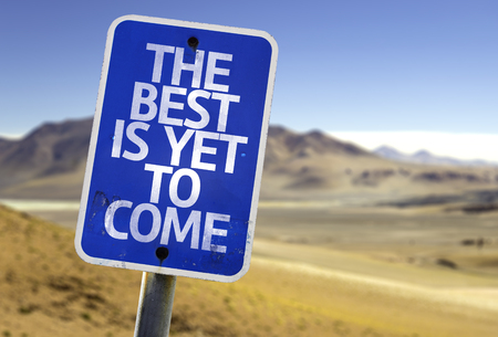 come on: The best is yet to come sign with desert background