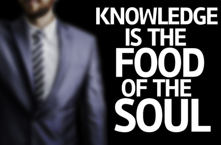 soul food: The word Knowledge Is The Food Of The Soul with businessman background