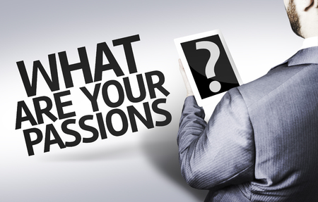 passions: Business man in low angle view with the text: What are your passions?