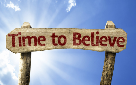 believe: Time to believe sign with sunny background