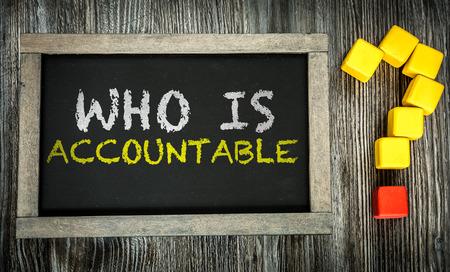accountable: Who is accountable? written on blackboard