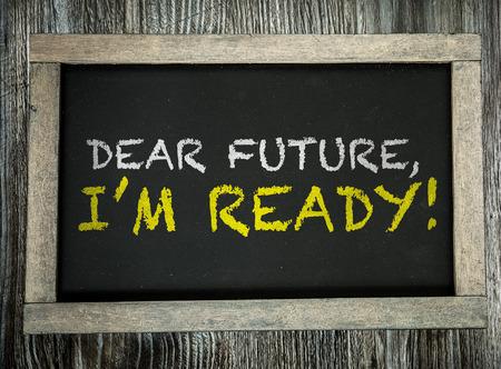 Dear future, I'm ready! written on blackboard