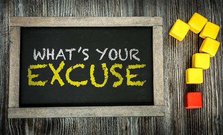 excuse: Whats your excuse? written on blackboard