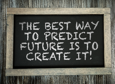 predict: The best way to predict future is to create it! written on blackboard