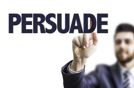Business man pointing to transparent board with text: Persuade