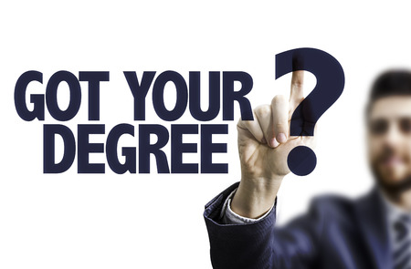 business degree: Business man pointing to transparent board with text: Got your degree?