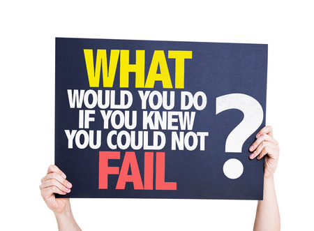 knew: Hands holding cardboard on white background with text: What would you do if you knew you could not fail?