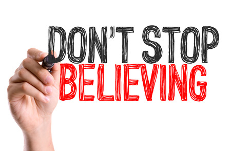 believing: Dont stop believing written with a marker pen