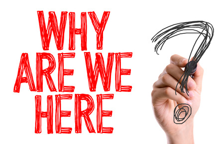 Why are we here? written with a marker pen