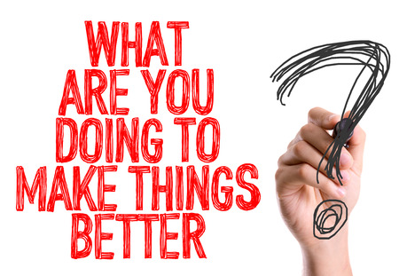 better: What are you doing to make things better? written with a marker pen