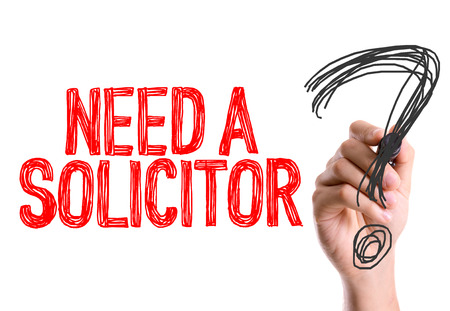 solicitor: Need a solicitor? written with a marker pen