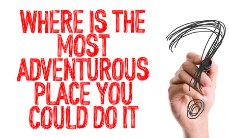 adventurous: Where is the most adventurous place you could do it? written with a marker pen