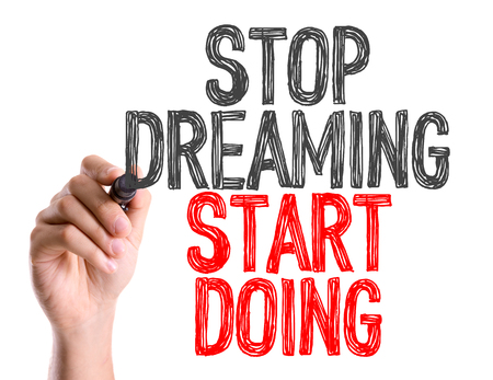 initiate: Stop dreaming, start doing written with a marker pen