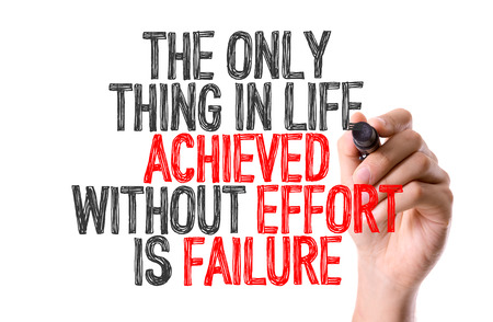The only thing in life achieved without effort is failure written with a marker pen